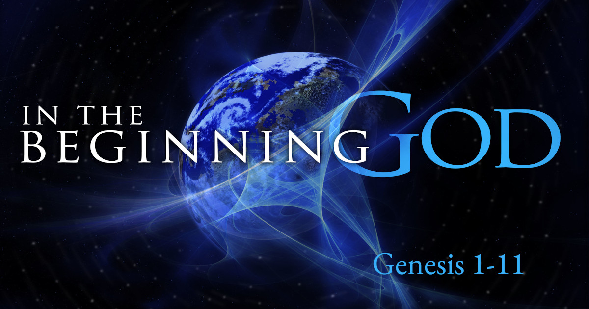 In the Beginning God – Part 8