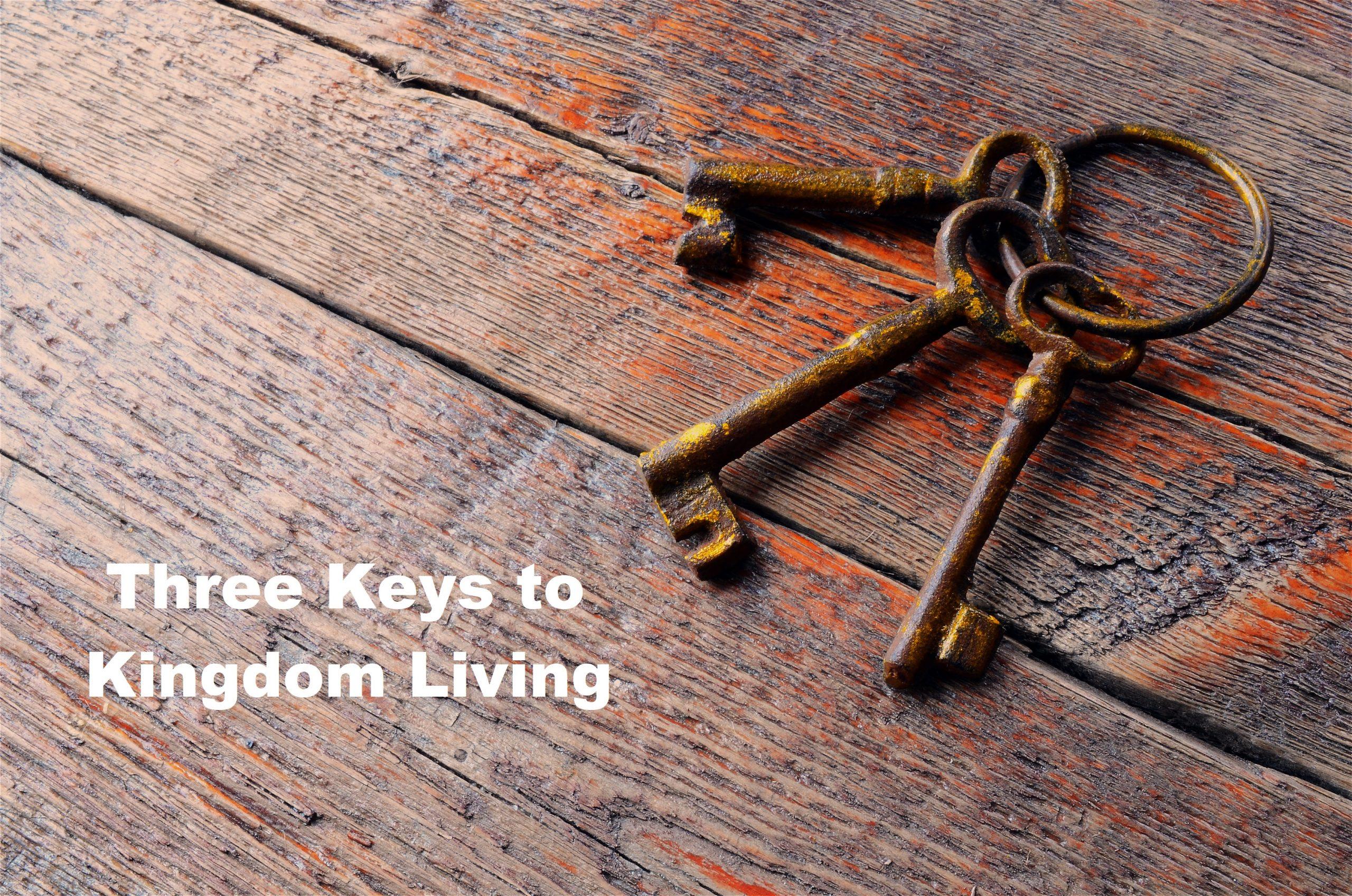 Three Keys to Kingdom Living – Dale Meinecke