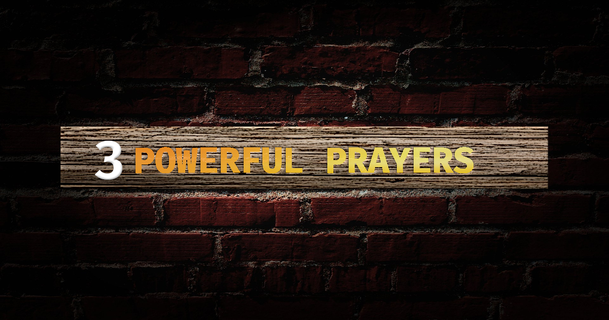 3 Powerful Prayers – Part 2