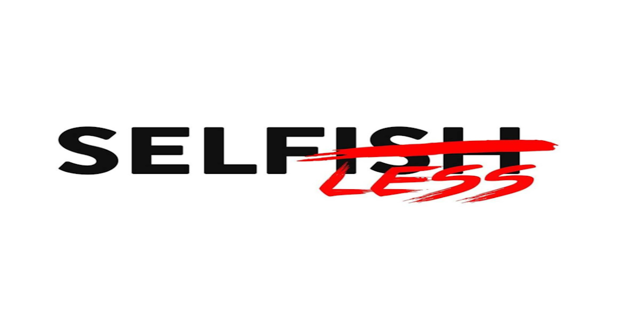 Selfish Less – Part 4