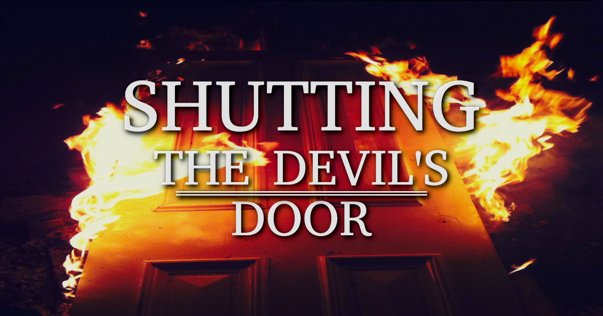 Shutting the Devil's Door – Part 3