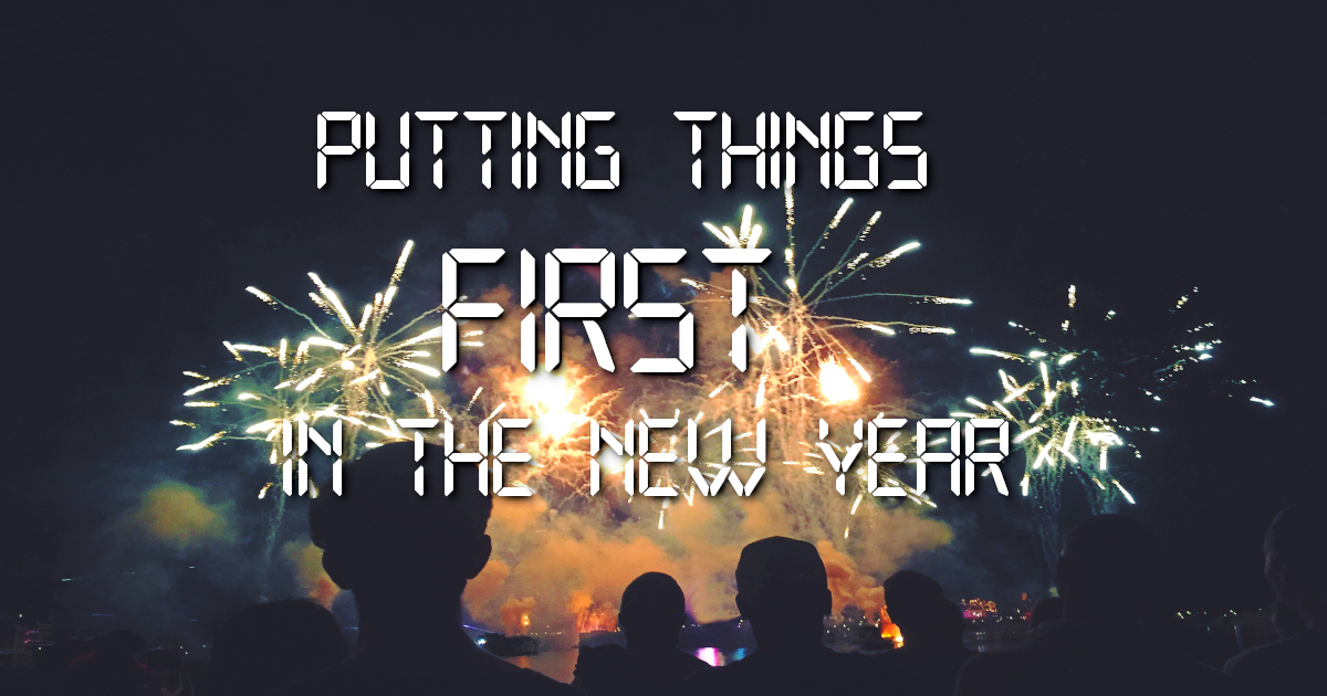 Putting Things FIRST in the New Year