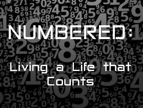 Numbered: Living a Life that Counts – Part 1